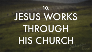 10 Jesus Works Through His Church
