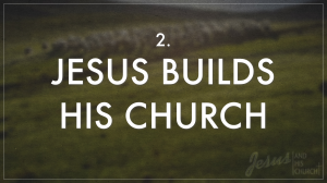 2 Jesus Builds His Church