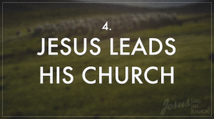 4 Jesus Leads His Church