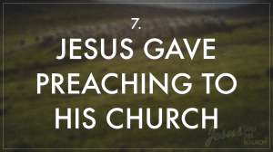 7 Jesus Gave Preaching To His Church