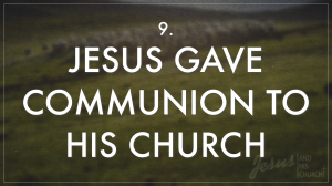 9 Jesus Gave Communion To His Church